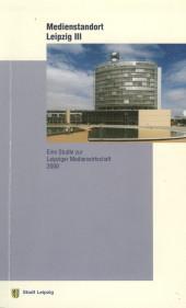 Medienstandort Leipzig III. Eine Studie zur Leipziger Medienwirtschaft 2000
