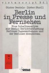 Berlin in Presse und Fernsehen. Eine Inhaltsanalyse zur Berlin-Berichterstattung Berliner Tageszeitungen und der Berliner Abendschau